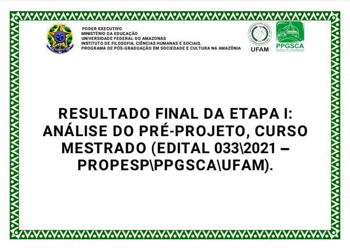 RESULTADO FINAL DA ETAPA I: ANÁLISE DO PRÉ-PROJETO, CURSO MESTRADO (EDITAL 033\2021 – PROPESP\PPGSCA\UFAM).
