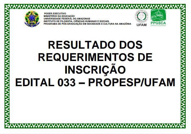 RESULTADO DOS REQUERIMENTOS DE INSCRIÇÃO - EDITAL 033/PROPESP-UFAM