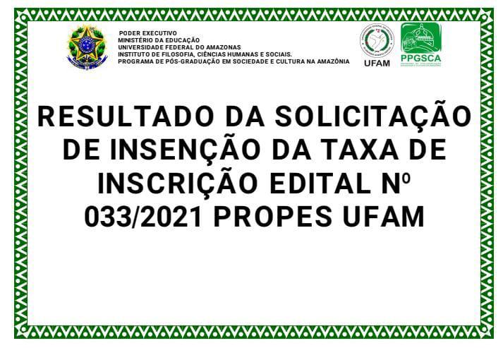 RESULTADO DA SOLICITAÇÃO DE ISENÇÃO DA TAXA DE INSCRIÇÃO - EDITAL 033/2021