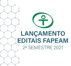 EDITAIS FAPEAM 2021